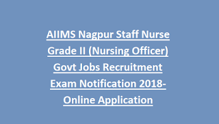 AIIMS Nagpur Staff Nurse Grade II (Nursing Officer) Govt Jobs Recruitment Exam Notification 2018-Online Application
