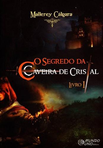 O Segredo da Caveira de Cristal - Mallerey Cálgara