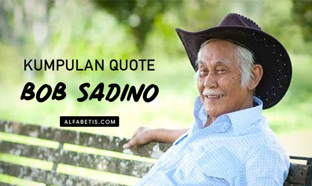 Kumpulan Kata Motivasi Bisnis Bob Sadino Untuk Caption
