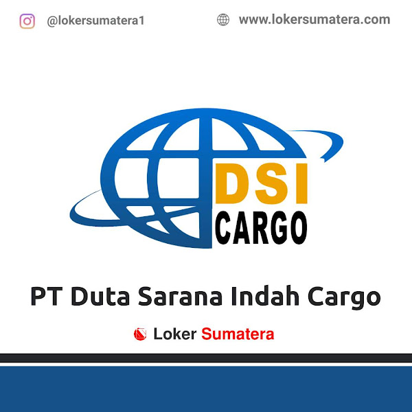 Lowongan Kerja Pekanbaru, PT Duta Sarana Indah Cargo (DSI Cargo) Juli 2021