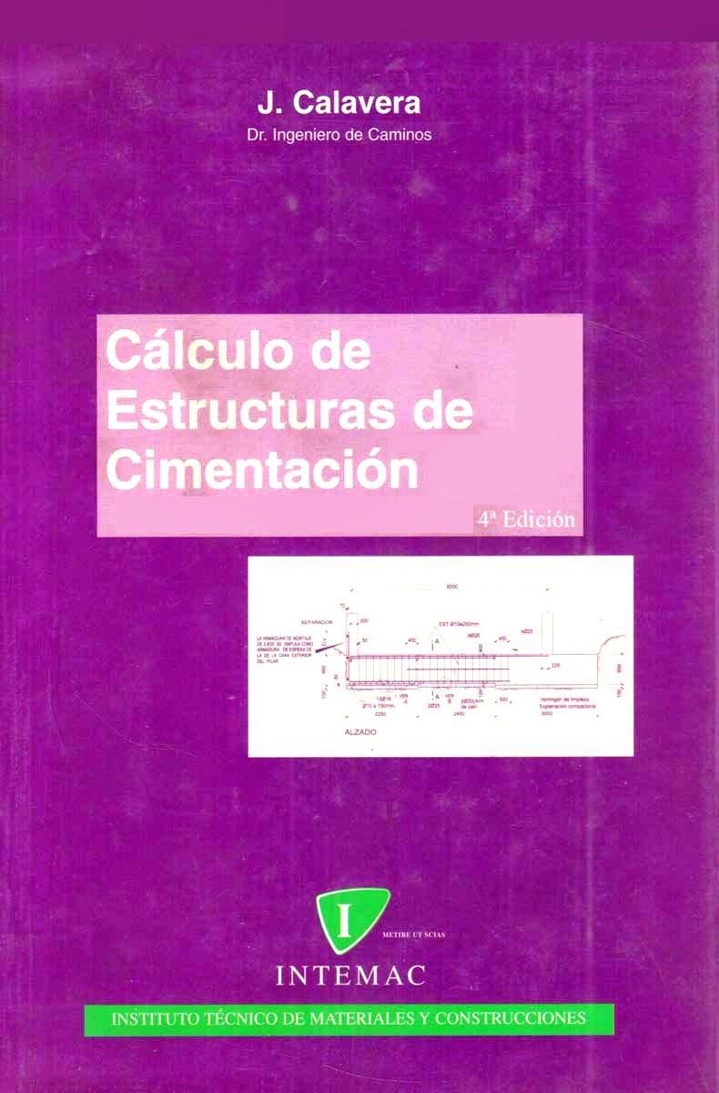 Cálculo de estructuras de cimentación, 4ta Edición – J. Calavera