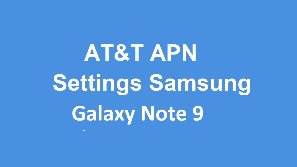 AT&T APN Settings Samsung Galaxy Note 9