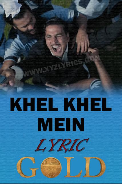 KHEL KHEL MEIN LYRIC | Gold | Akshay Kumar | Mouni Roy | Video