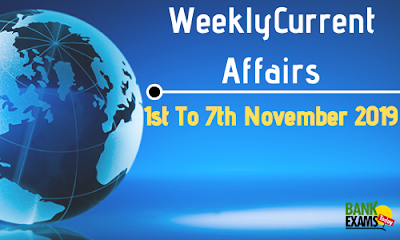Weekly Current Affairs 1st To 7th November 2019