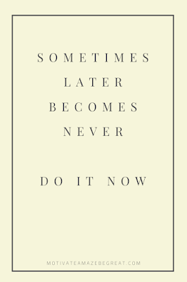 "44 Short Success Quotes And Sayings: ""Sometimes later becomes never. Do it now."""