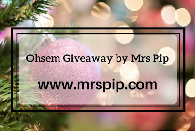 Ohsem Giveaway by Mrs Pip (22/11/17 - 6/12/17)