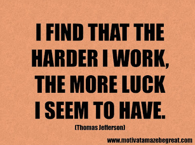 "Success Quotes And Sayings About Life: ""I find that the harder I work, the more luck I seem to have."" - Thomas Jefferson"