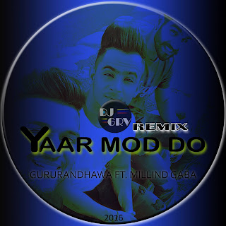 DOWNLOAD-YAAR-MOD-DO-GURU-RANDHAWA-FT-MILLIND-GABA-DJ-GRV-REMIX-2016
