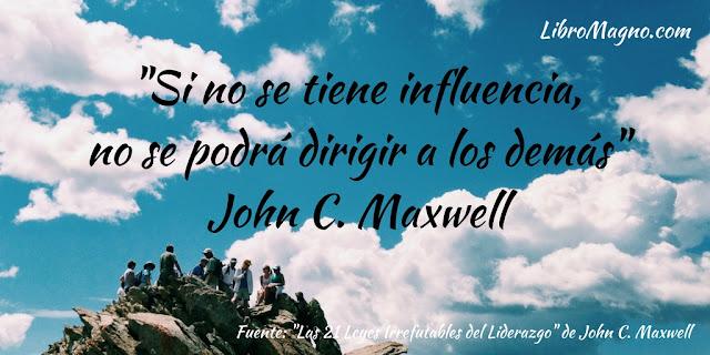 """""""Si no se tiene influencia, no se podrá dirigir a los demás"""" John C. Maxwell"""