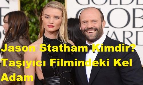 Jason Statham Kimdir? Taşıyıcı Filmindeki Kel Adam