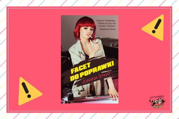 """""""Facet do poprawki"""" Joanna Sykat [PATRONAT + PRZEDPREMIEROWO]"""