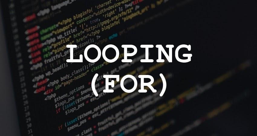 Pengertian Looping (For), Serta Jawaban Tugas-Tugasnya