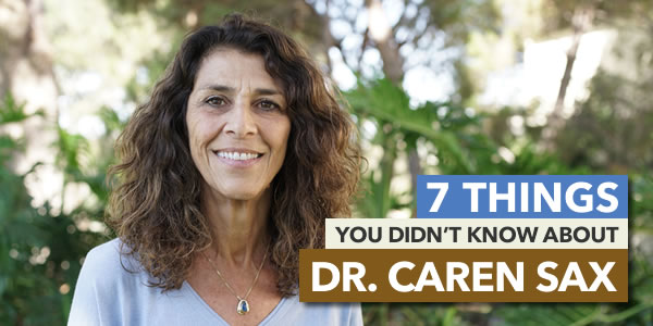 7 Things You Didn't Know About Dr. Caren Sax