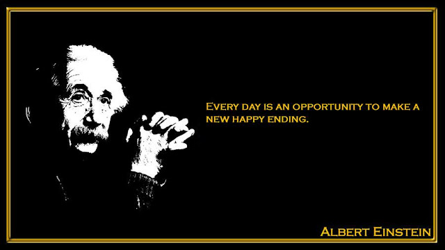Every day is an opportunity to make a new happy ending Albert Einstein quotes