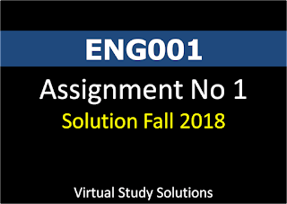 ENG001 Assignment No 1 Solution and Discussion Fall 2018