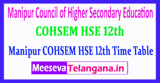 Manipur COHSEM HSE 12th Council of Higher Secondary Education Manipur HSE 12th Time Table 2018