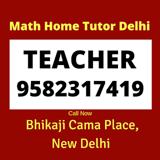 Math Home Tutor in Bhikaji Cama Place Delhi Call: 9582317419