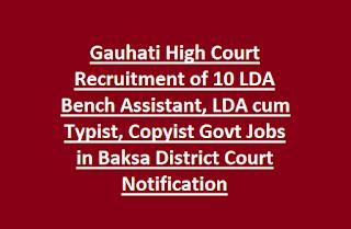 Gauhati High Court Recruitment of 10 LDA Bench Assistant, LDA cum Typist, Copyist Govt Jobs of Baksa District Court Notification