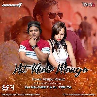 Nit Khair Manga - DJ NAVNEET  DJ TISHYA REMIX