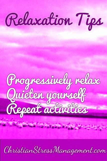 Relaxation Tips: Progressively relax, Quieten yourself, Repeat repetitive activities