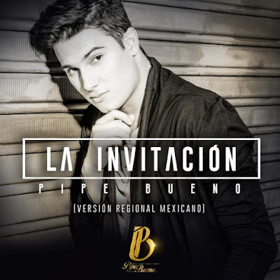 Pipe Bueno – La Invitación (Versión Regional Mexicano) – Single [iTunes Plus AA C M4A] (2016)