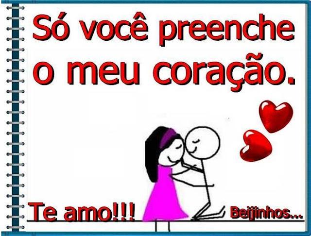 Só você preenche o meu coração. Te amo!!! Beijinhos...