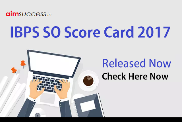 IBPS SO Score Card 2017 Released | Check Here