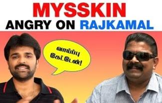 Director Mysskin got Angry on Actor RajKamal