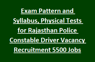 Exam Pattern and Syllabus, Physical Tests for Rajasthan Police Constable Driver Vacancy Recruitment Notification 5500 Govt Jobs
