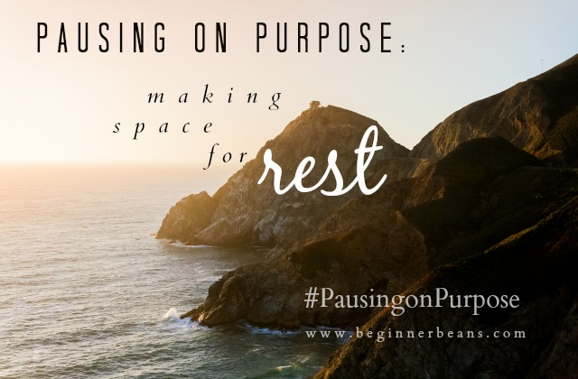 Making Space for Rest // #pausingonpurpose