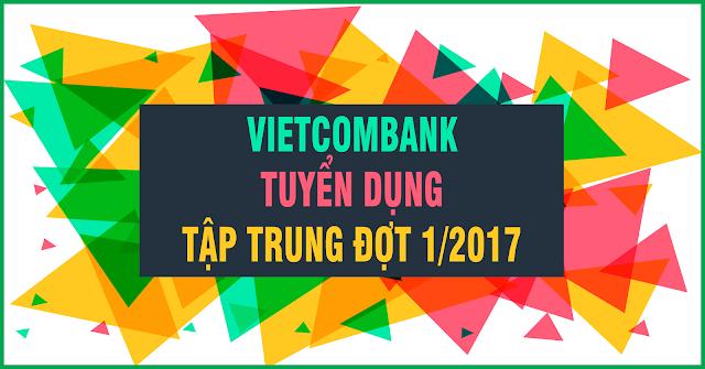 Vietcombank Tuyển Dụng Tập Trung Đợt 1/2017
