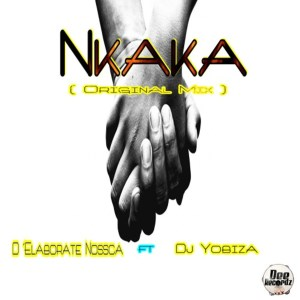 D'Elaborate Nossca feat. Dj Yobiza – Nkaka (Original Mix)