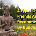 These 4 Types Of Friends Are Recommended By Buddha