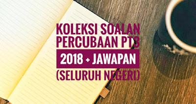 Koleksi Soalan Percubaan PT3 2018 + Jawapan (Seluruh Negeri)