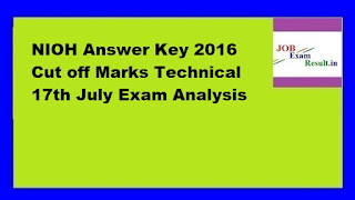 NIOH Answer Key 2016 Cut off Marks Technical 17th July Exam Analysis