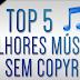TOP 5 | Melhores Músicas SEM COPYRIGHT(Sem Direitos Autorais) #2