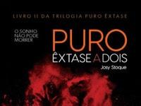 Resenha Nacional Puro Êxtase a Dois - O sonho não pode morrer - Trilogia Puro Êxtase # 2 - Josy Stoque