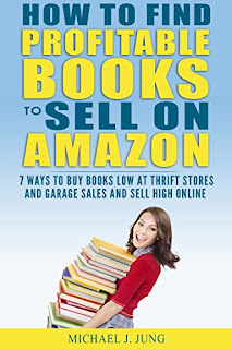 How to Find Profitable Books to Sell on Amazon: 7 Ways to Buy Books Low at Thrift Stores and Garage Sales and Sell High Online