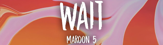 Video: Maroon 5- Wait (Letra)