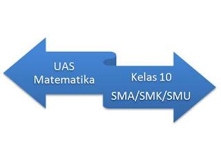 Soal Ulangan UAS Matematika Kelas Sepuluh Semester 1