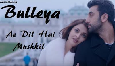 Bulleya Lyrics - Ae Dil Hai Mushkil