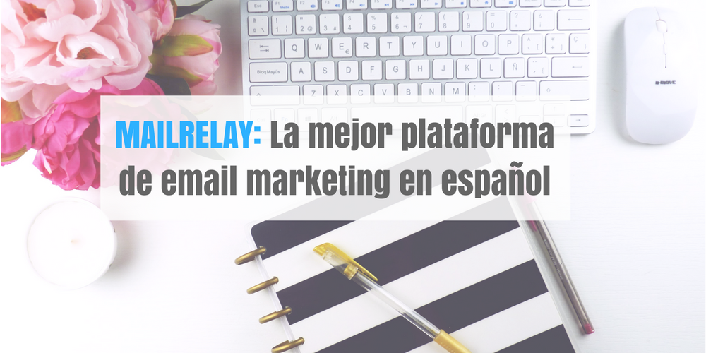 MAILRELAY: la mejor plataforma de email marketing en Español