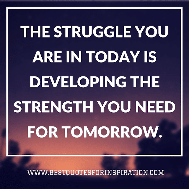 The-struggle-you-are-in-today-is-developing-the-strength-you-need-for-tomorrow.