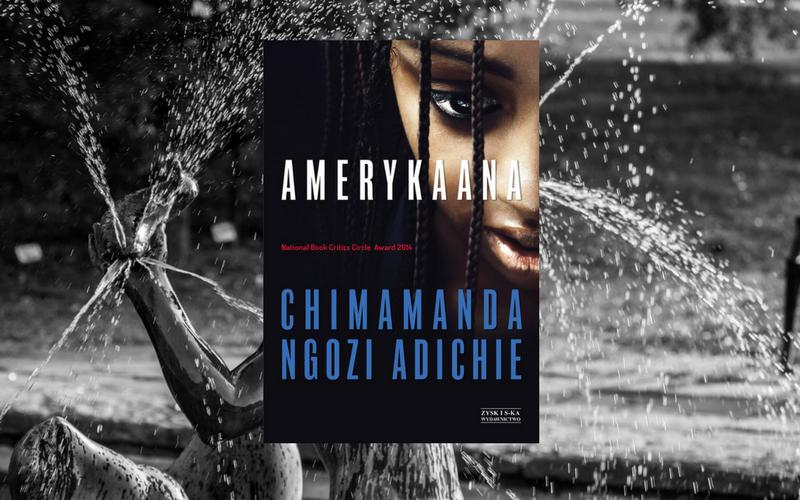 """""""AMERYKAANA"""" - CHIMAMANDA NGOZI ADICHIE"""