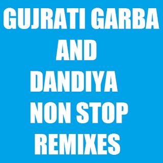GUJRATI GARBA AND DANDIYA NON STOP REMIXES