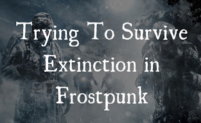 Trying to Survive Extinction in Frostpunk