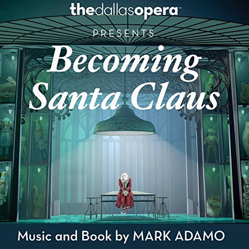 IN REVIEW: Mark Adamo - BECOMING SANTA CLAUS (The Dallas Opera 888295497824)
