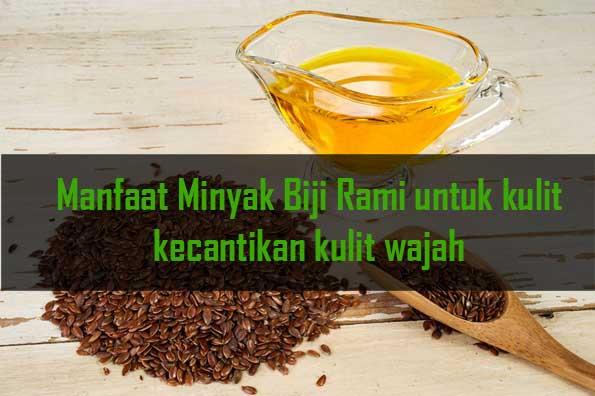 Biji rami yaitu satu dari sekian banyak materi alami yang mempunyai banyak manfaat kepada ke 4 Manfaat minyak biji rami kepada kecantikan kulit wajah
