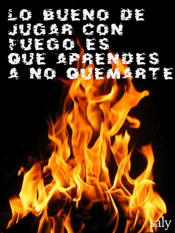Frases Con Imágenes Lo Bueno De Jugar Con Fuego Es Que