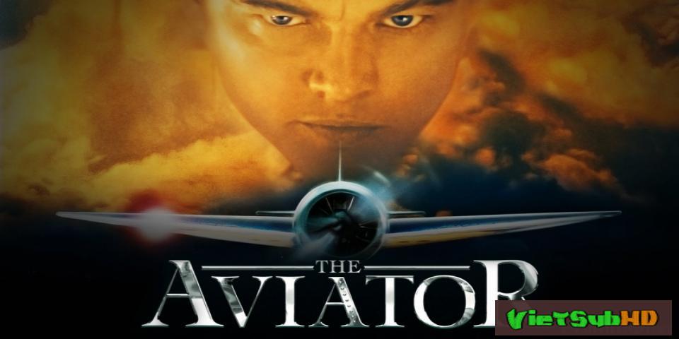Phim Phi Công Tỷ Phú VietSub HD | The Aviator 2004